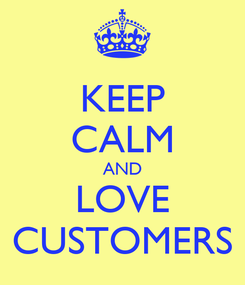 Poster: KEEP CALM AND LOVE CUSTOMERS