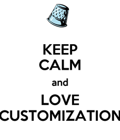 Poster: KEEP CALM and LOVE CUSTOMIZATION