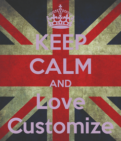 Poster: KEEP CALM AND Love Customize