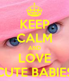 Poster: KEEP CALM AND LOVE CUTE BABIES