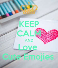 Poster: KEEP CALM AND Love  Cute Emojies
