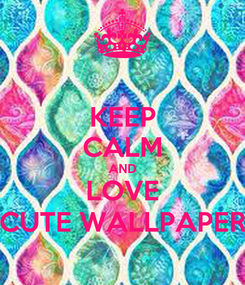 Poster: KEEP CALM AND LOVE CUTE WALLPAPER