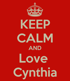 Poster: KEEP CALM AND Love  Cynthia