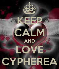 Poster: KEEP CALM AND LOVE CYPHEREA