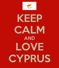 Poster: KEEP CALM AND LOVE CYPRUS
