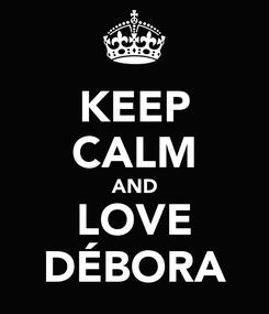 Poster: KEEP CALM AND LOVE DÉBORA