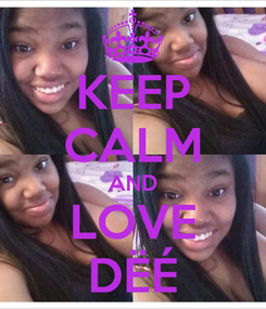 Poster: KEEP CALM AND LOVE DËÉ