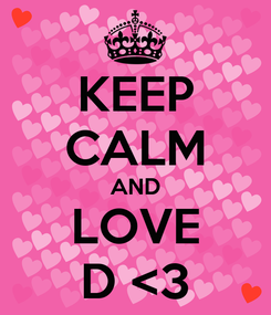 Poster: KEEP CALM AND LOVE D <3