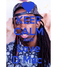 Poster: KEEP CALM AND Love D Mac