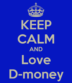 Poster: KEEP CALM AND Love D-money