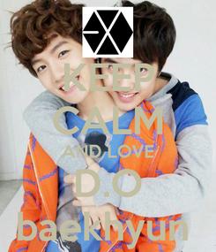 Poster: KEEP CALM AND LOVE D.O baekhyun