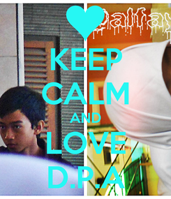 Poster: KEEP CALM AND LOVE D.P.A