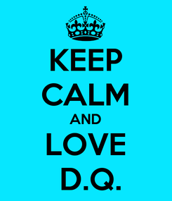 Poster: KEEP CALM AND LOVE  D.Q.