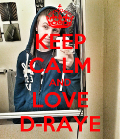 Poster: KEEP CALM AND LOVE D-RAYE