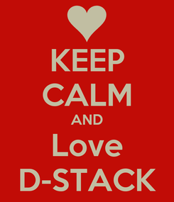 Poster: KEEP CALM AND Love D-STACK