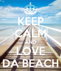 Poster: KEEP CALM AND LOVE DA BEACH