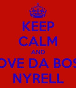 Poster: KEEP CALM AND LOVE DA BOSS NYRELL