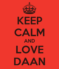 Poster: KEEP CALM AND LOVE DAAN