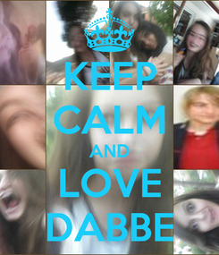 Poster: KEEP CALM AND LOVE DABBE