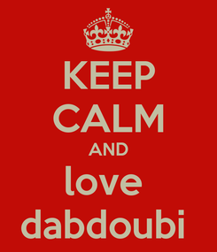Poster: KEEP CALM AND love  dabdoubi