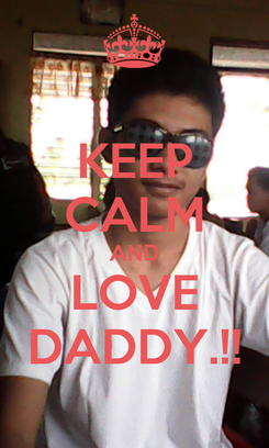 Poster: KEEP CALM AND LOVE DADDY.!!