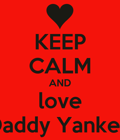 Poster: KEEP CALM AND love Daddy Yankee