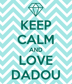 Poster: KEEP CALM AND LOVE DADOU