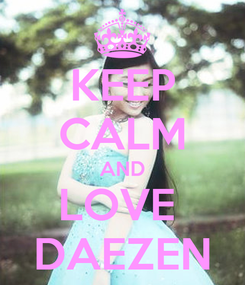 Poster: KEEP CALM AND LOVE  DAEZEN