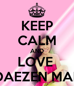 Poster: KEEP CALM AND LOVE  DAEZEN MAE