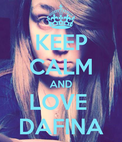 Poster: KEEP CALM AND LOVE  DAFINA