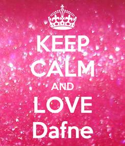 Poster: KEEP CALM AND LOVE Dafne