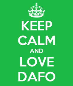 Poster: KEEP CALM AND LOVE DAFO