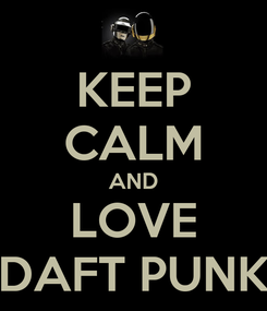 Poster: KEEP CALM AND LOVE DAFT PUNK