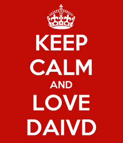 Poster: KEEP CALM AND LOVE DAIVD