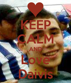 Poster: KEEP CALM AND Love Daivis