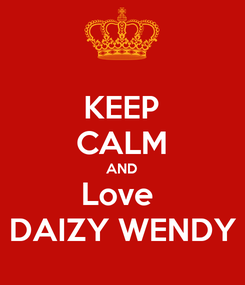 Poster: KEEP CALM AND Love  DAIZY WENDY