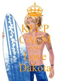 Poster: KEEP CALM AND Love Dakota