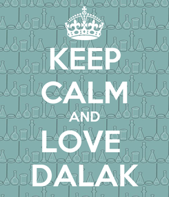 Poster: KEEP CALM AND LOVE  DALAK