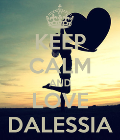 Poster: KEEP CALM AND LOVE DALESSIA