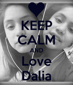 Poster: KEEP CALM AND Love Dalia