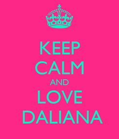 Poster: KEEP CALM AND LOVE  DALIANA