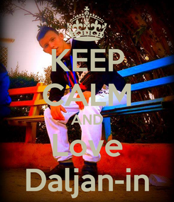 Poster: KEEP CALM AND Love Daljan-in