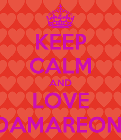 Poster: KEEP CALM AND LOVE DAMAREON