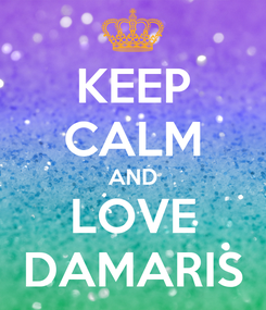 Poster: KEEP CALM AND LOVE DAMARIS