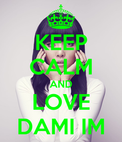 Poster: KEEP CALM AND LOVE DAMI IM