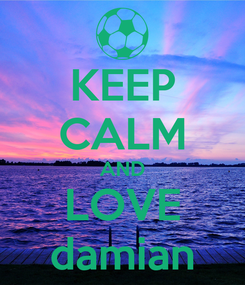 Poster: KEEP CALM AND LOVE damian