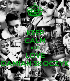 Poster: KEEP CALM AND LOVE DAMIAN SKOCZYK