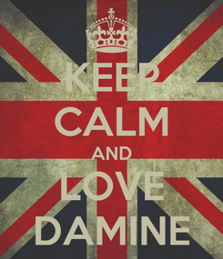 Poster: KEEP CALM AND LOVE DAMINE