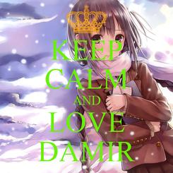 Poster: KEEP CALM AND LOVE DAMIR