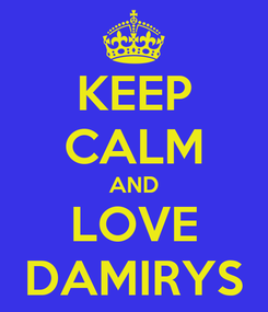 Poster: KEEP CALM AND LOVE DAMIRYS